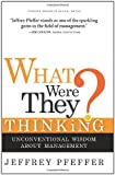 What Were They Thinking?: Unconventional Wisdom About Management, Jeffrey Pfeffer, 1422103129
