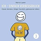 Menschen für seine Ziele gewinnen: Clever denken, klüger handeln, gelassener leben (I.C.H. - einfach verbesserlich 3) | Patrick Lynen