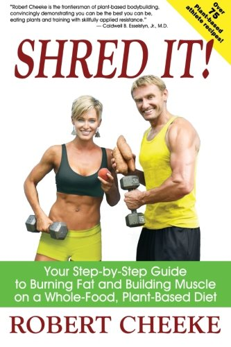 Shred It!: Your Step-by-Step Guide to Burning Fat and Building Muscle on a Whole-Food, Plant-Based Diet
