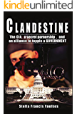 Clandestine: The CIA, a secret partnership, and an alliance to topple a Government