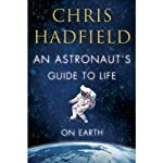 An Astronaut's Guide to Life on Earth | Chris Hadfield