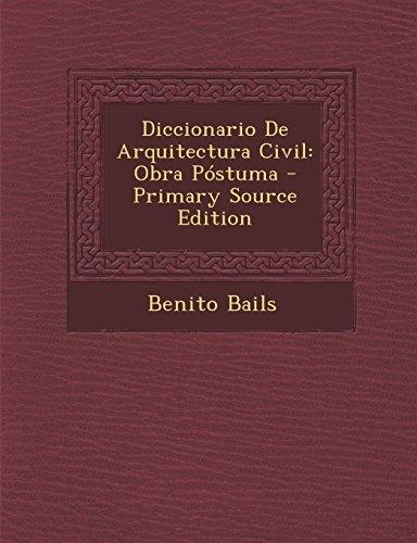 Descargar Libro Diccionario De Arquitectura Civil: Obra Postuma - Primary Source Edition Benito Bails
