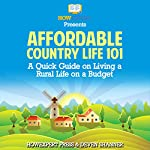 Affordable Country Life 101: A Quick Guide on Living a Rural Life on a Budget | HowExpert Press,Deven Shanner