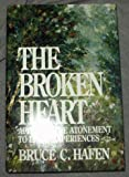 The Broken Heart : Applying the Atonement to Life's Experiences, Hafen, Bruce C., 0875792200