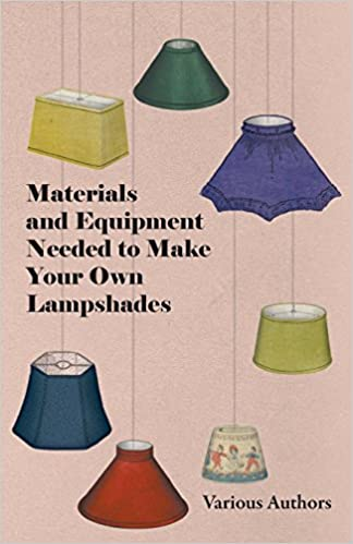 Book Materials and Equipment Needed to Make Your Own Lampshades by Various (1-Jun-2011)