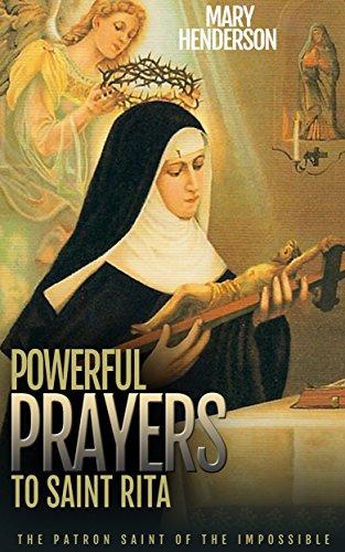 Powerful Prayers To Saint Rita: The Patron Saint of The Impossible (Prayer To St Rita Of The Impossible)