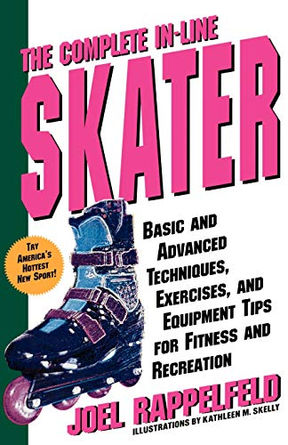 The Complete In-Line Skater: Basic and Advanced Techniques, Exercises and Equipment for Fitness