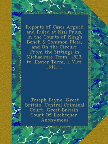 Read Online Reports of Cases Argued and Ruled at Nisi Prius, in the Courts of King's Bench & Common Pleas, and On the Circuit: From the Sittings in Michaelmas Term, 1823, to [Easter Term, 4 Vict. 1841] ... pdf epub