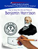 How to Draw the Life and Times of Benjamin Harrison, Melody S. Mis, 1404230009