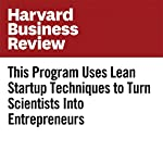 This Program Uses Lean Startup Techniques to Turn Scientists into Entrepreneurs | Greg Satell