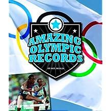 Amazing Olympic Records (Amazing Sports Records)