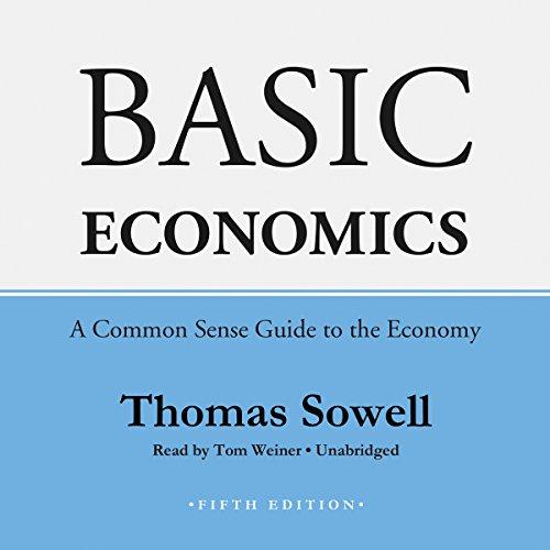 Basic Economics, Fifth Edition: A Common Sense Guide to the Economy