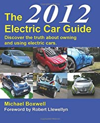 The 2012 Electric Car Guide: Discover the Truth About Owning and Using Electric Cars