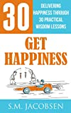 Get Happiness: Delivering Happiness Through 30 Practical Wisdom Lessons