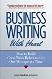 Business Writing With Heart: How to Build Great Work Relationships One Message at a TIme