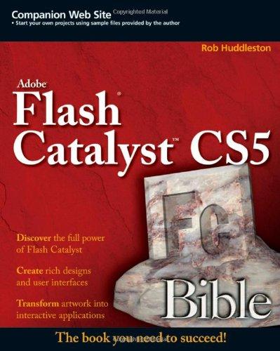 Flash Catalyst CS5 Bible by Rob Huddleston, Wiley