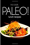 No-Cook Paleo! - Lunch Recipes, Ben Plus Publishing, 1494371545