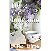De la Vie humaine (French Edition)