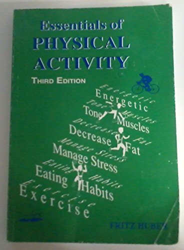 Essentials of Physical Activity 3rd Edition 3rd edition by Paul Brynteson Fritz Huber (2005) Paperback