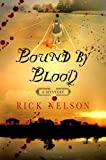 Front cover for the book Bound by Blood by Rick Nelson