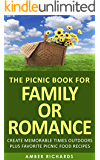 The Picnic Book for Family or Romance: Create Memorable Times Outdoors Plus Favorite Picnic Food Recipes