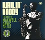 Wailin' Daddy : The Best Of 1945-1959 by Maxwell Davis