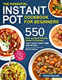 The Essential Instant Pot Cookbook for Beginners: 550 Easy and Most Delicious Instant Pot Recipes That Save Your Time and Money