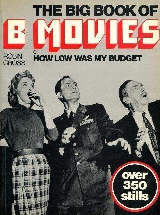 The Big Book of B Movies, Or, How Low Was My Budget by Robin Cross (1984-02-01) por Robin Cross