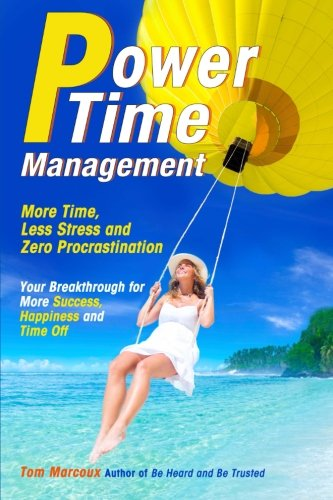 Power Time Management: More Time, Less Stress, and Zero Procrastination (Your Breakthrough for More Success, Happiness and Time Off)