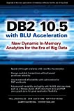 DB2 10. 5 with BLU Acceleration: New Dynamic in-Memory Analytics for the Era of Big Data, Zikopoulos, Paul, 0071823492