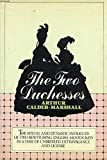 The Two Duchesses:  The Sexual and Dynastic Intrigues of Two Bewitching English Aristocrats in a Time of Unbridled Extravagance and License