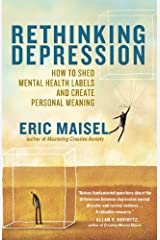 Rethinking Depression: How to Shed Mental Health Labels and Create Personal Meaning Kindle Edition