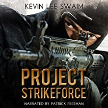 Project StrikeForce Audiobook by Kevin Lee Swaim Narrated by Patrick Freeman