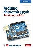 Arduino dla poczatkujacych. Podstawy i szkice, wydanie 2