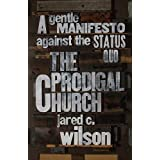 The Prodigal Church: A Gentle Manifesto against the Status Quo by Jared C. Wilson (2015-04-30)