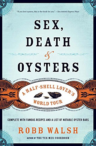 Sex, Death and Oysters: A Half-Shell Lover's World Tour by Robb Walsh