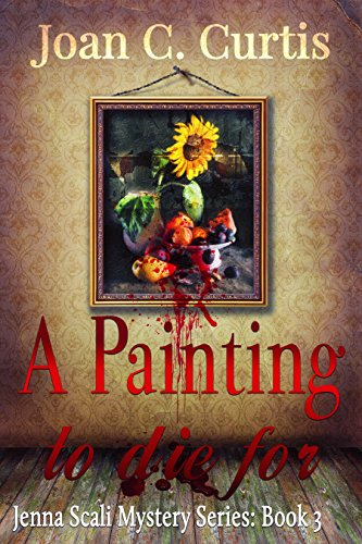 A Painting To Die For: A Jenna Scali Mystery by [C. Curtis, Joan]