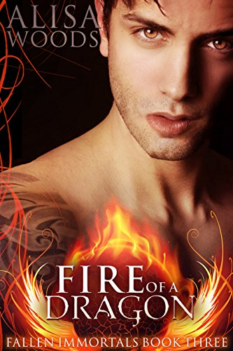 Fire of a Dragon (Fallen Immortals 3) - Paranormal Fairytale Romance by [Woods, Alisa]