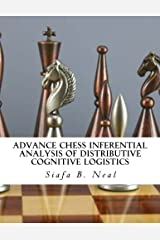 Advance Chess Inferential Analysis Of Distributive Cognitive Logistics: Hybridization of Poly - Plextics Probabilities (Double Set Game - Book 2) (Volume 1) Paperback