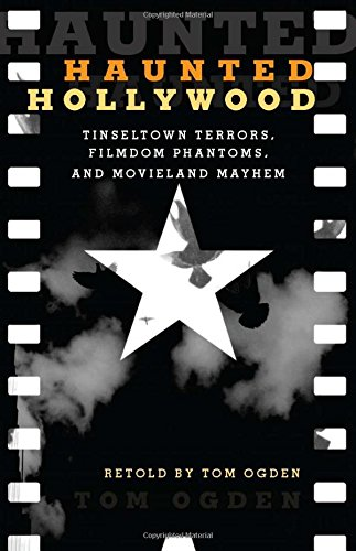 Haunted Hollywood: Tinseltown Terrors, Filmdom Phantoms, and Movieland Mayhem