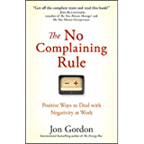 The No Complaining Rule: Positive Ways to Deal with Negativity at Work (Jon Gordon)