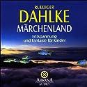 Märchenland. Entspannung und Fantasie für Kinder Hörbuch von Ruediger Dahlke Gesprochen von: Ruediger Dahlke