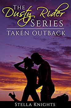 Taken Outback (The Dusty Rider Series Book 1) by [Knights, Stella]
