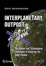 Interplanetary Outpost: The Human and Technological Challenges of Exploring the Outer Planets (Springer Praxis Books)