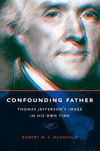 Confounding Father: Thomas Jefferson's Image in His Own Time (Jeffersonian America)