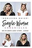 Single Woman Chronicles: An Atlanta Love Story...Kinda (Volume 1)