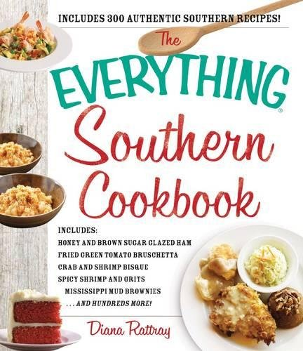 The Everything Southern Cookbook: Includes Honey and Brown Sugar Glazed Ham, Fried Green Tomato Bruschetta, Crab and Shrimp Bisque, Spicy Shrimp and ... Mississippi Mud Brownies...and Hundreds More! ()