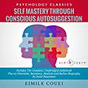 Self Mastery through Conscious Autosuggestion: The Complete Work plus an Overview, Summary, Analysis and Author Biography Audiobook by Eimile Couei, Israel Bouseman Narrated by Bruce T. Harvey