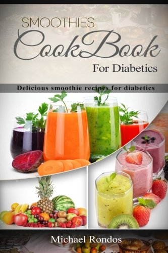 Smoothies cookbook for diabetics: Delicious smoothie recipes for diabetics by Michael Rondos