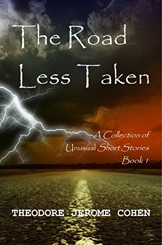 The Road Less Taken: A Collection of Unusual Short Stories (Book 1)